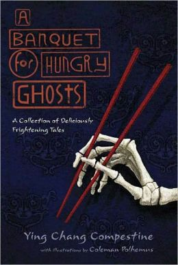 A Banquet for Hungry Ghosts: A Collection of Deliciously Frightening Tales
