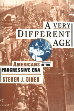 A Very Different Age: Americans of the Progressive Era