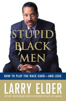Stupid Black Men: How to Play the Race Card - and Lose