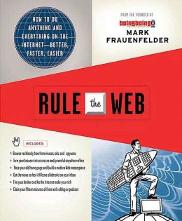 Rule the Web: How to Do Anything and Everything on the Internet--Better, Faster, Easier