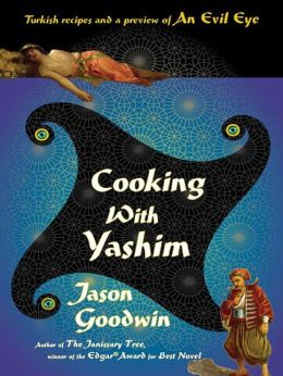 Cooking with Yashim: Turkish Recipes and a Preview of An Evil Eye