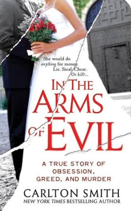 In the Arms of Evil: A True Story of Obsession, Greed, and Murder