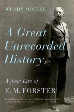 A Great Unrecorded History: A New Life of E. M. Forster