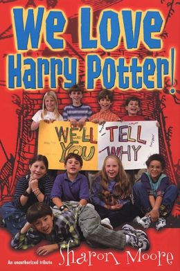 We Love Harry Potter!: We'll Tell You Why