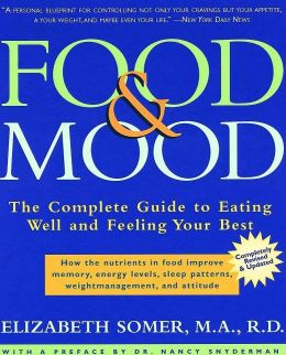 Food and Mood: Second Edition: The Complete Guide To Eating Well and Feeling Your Best
