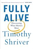Book Cover Image. Title: Fully Alive:  Discovering What Matters Most, Author: Timothy Shriver