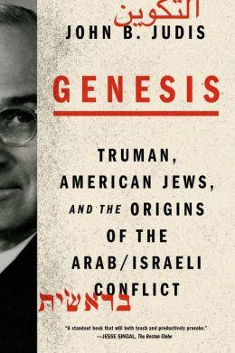 Genesis: Truman, American Jews, and the Origins of the Arab/Israeli Conflict