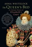 Book Cover Image. Title: The Queen's Bed:  An Intimate History of Elizabeth's Court, Author: Anna Whitelock