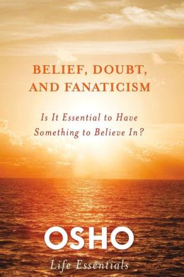 Belief, Doubt, and Fanaticism: Is It Essential to Have Something to Believe In?