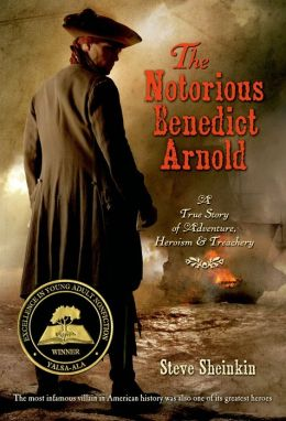 The Notorious Benedict Arnold: A True Story of Adventure, Heroism, and Treachery