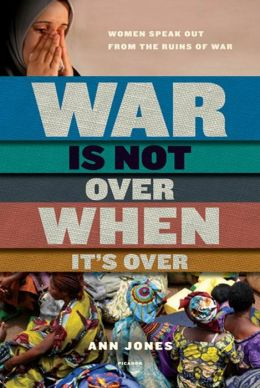 War Is Not Over When It's Over: Women Speak Out from the Ruins of War