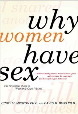Why Women Have Sex: Understanding Sexual Motivations from Adventure to Revenge (and Everything in Between)