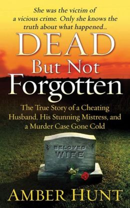 Dead But Not Forgotten: The True Story of a Cheating Husband, His Stunning Mistress, and a Murder Case Gone Cold
