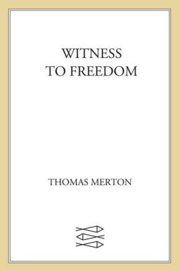 Witness to Freedom: The Letters of Thomas Merton in Times of Crisis