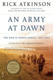 Book Cover Image. Title: An Army at Dawn:  The War in North Africa, 1942-1943, Author: Rick Atkinson
