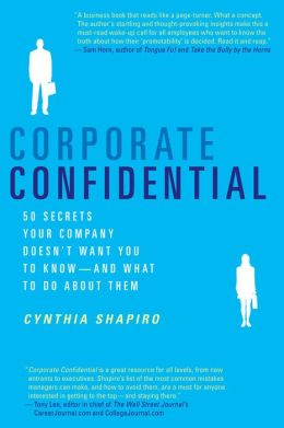 Corporate Confidential: 50 Secrets Your Company Doesn't Want You to Know---and What to Do About Them
