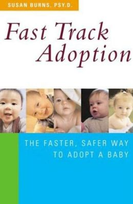 Fast Track Adoption: The Faster, Safer Way to Privately Adopt a Baby