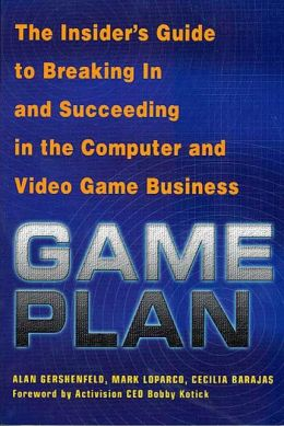 Game Plan: The Insider's Guide to Breaking In and Succeeding in the Computer and Video Game Business
