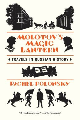 Molotov's Magic Lantern: Travels in Russian History