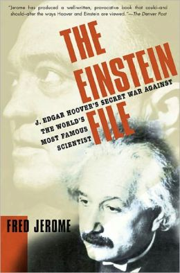 The Einstein File: J. Edgar Hoover's Secret War Against the World's Most Famous Scientist