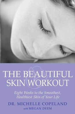 The Beautiful Skin Workout: Eight Weeks to the Smoothest, Healthiest Skin of Your Life