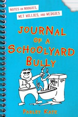 Journal of a Schoolyard Bully: Notes on Noogies, Wet Willies, and Wedgies