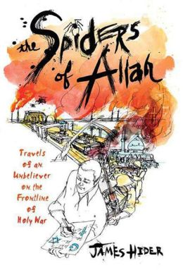 The Spiders of Allah: Travels of an Unbeliever on the Frontline of Holy War