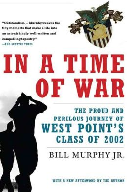 In a Time of War: The Proud and Perilous Journey of West Point's Class of 2002