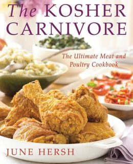 The Kosher Carnivore: The Ultimate Meat and Poultry Cookbook