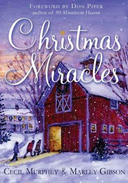 Christmas Miracles: Foreword by Don Piper, Author of 90 Minutes in Heaven