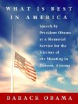 Book Cover Image. Title: What Is Best in America:  Speech by President Obama at a Memorial Service for the Victims of the Shooting in Tucson, Arizona, Author: Barack Obama