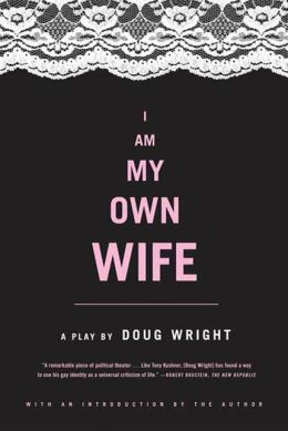 I Am My Own Wife: A Play