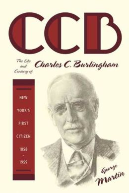 CCB: The Life and Century of Charles C. Burlingham, New York's First Citizen, 1858-1959