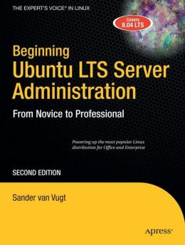 Beginning Ubuntu LTS Server Administration: From Novice to Professional