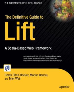 The Definitive Guide to Lift: A Scala-based Web Framework