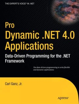 Pro Dynamic .NET 4.0 Applications: Data-Driven Programming for the .NET Framework