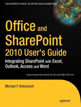 Office and SharePoint 2010 User's Guide: Integrating SharePoint with Excel, Outlook, Access and Word