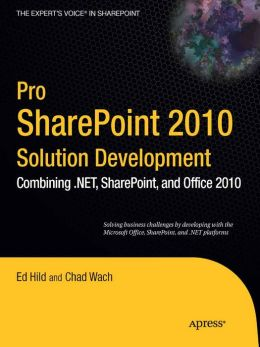 Pro SharePoint 2010 Solution Development: Combining .NET, SharePoint, and Office 2010