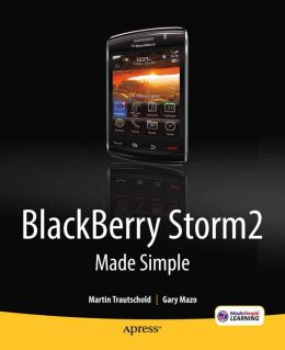 BlackBerry Storm2 Made Simple: Written for the Storm 9500 and 9530; and the Storm2 9520, 9530, and 9550