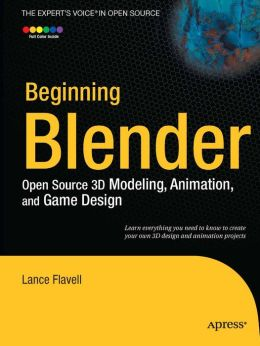 Beginning Blender: Open Source 3D Modeling, Animation, and Game Design
