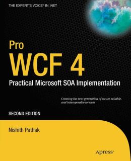 Pro WCF 4: Practical Microsoft SOA Implementation