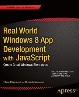 Real World Windows 8 App Development with JavaScript: Create Great Windows Store Apps