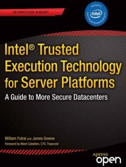 Intel Trusted Execution Technology for Server Platforms: A Guide to More Secure Data Centers