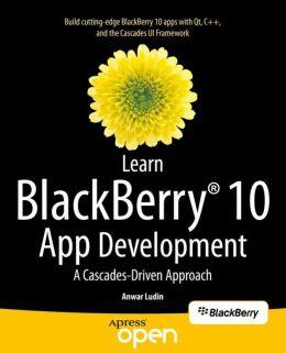 Learn BlackBerry 10 App Development: A Cascades-Driven Approach