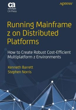 Running Mainframe z on Distributed Platforms: How to Create Robust Cost-Efficient Multiplatform z Environments
