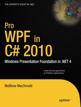 Pro WPF in C# 2010: Windows Presentation Foundation in .NET 4
