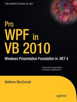 Pro WPF in VB 2010: Windows Presentation Foundation in .NET 4
