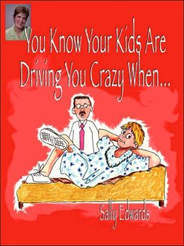 You Know Your Kids Are Driving You Crazy When