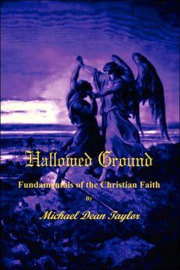 Hallowed Ground Fundamentals of the Chri