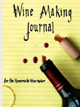 Wine Making Journal for the Homemade Win